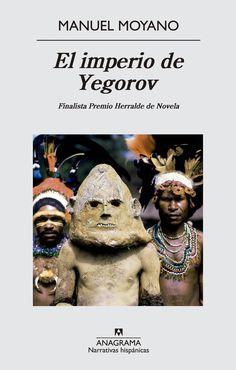 """El imperio de Yegorov / Manuel Moyano Barcelona : Anagrama, 2014 Topogràfic: 860""""19""""Moy-3  #novetatsCRAIUBLletres #llengmodernes_gen15 #llengmodernes"""