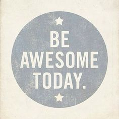 be awesome - every day!