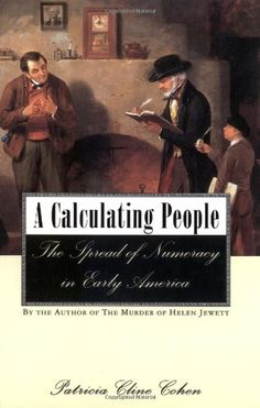 A Calculating People: The Spread of Numeracy in Early America by Patricia Cline Cohen http://smile.amazon.com/dp/0415925789/ref=cm_sw_r_pi_dp_mVp9tb1HR30TA