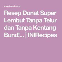 Resep Donat Super Lembut Tanpa Telur dan Tanpa Kentang Bund!... | INIRecipes