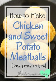 Chicken and Sweet Potato meatballs - perfect for baby led weaning. Easy recipe without the complicated ingredients.