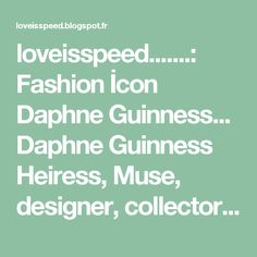loveisspeed.......: Fashion İcon Daphne Guinness... Daphne Guinness Heiress, Muse, designer, collector of haute couture and the mother of three children.. Daphne Guinness (her full name - Daphne Suzanne Diana Joan Guinness) was born in 1967 in the family brewery heir Jonathan Guinness baron and his second wife Suzanne Lisno (died in 2005 from lung cancer). As a child, she loved to spend the summer in Spain, in the house of Salvador Dali, which often swim in his pool filled with lobsters. In…