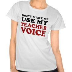 Teacher Voice Shirt Click on photo to purchase. Check out all current coupon offers and save! http://www.zazzle.com/coupons?rf=238785193994622463&tc=pin