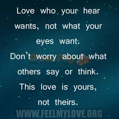 Love who your heart wants, not what your eyes want