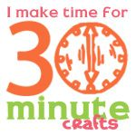 30 Minute Crafts - Crafts and DIY done in 30 minutes or less - There are so many!!! Set aside an hour to look at the site!