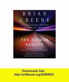 The Hidden Reality [Audiobook, Unabridged] Unabridged edition Brian Greene ,   ,  , ASIN: B004SCKD8U , tutorials , pdf , ebook , torrent , downloads , rapidshare , filesonic , hotfile , megaupload , fileserve