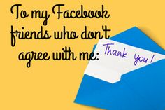 A Thank You To My Facebook Friends Who Disagree With Me http://easttexas.citymomsblog.com/mom/thank-facebook-friends-disagree/