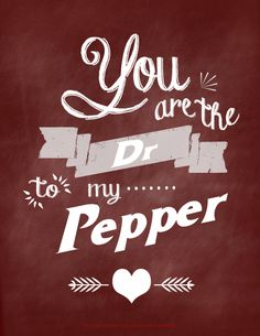 """You are the Dr to my Pepper"" free printable 8x10! Also available in Diet Coke, Diet Pepsi + Mtn Dew! 