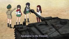 Apologize to the Finnish! | Girls und Panzer | Know Your Meme