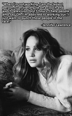 Jennifer Lawrence loves watching TV and NOT working out... And that makes her my new best friend in Hollywood! ;)