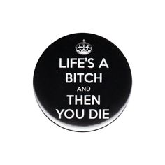 Life s A Bitch And Then You Die Pinback Button Badge Pin 44mm Tumblr Goth Saying