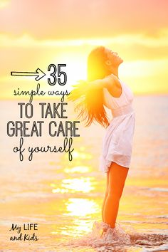 35 Simple Ways to Take Great Care of Yourself. Moms especially need to read this!