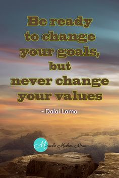 Inspirational quotes for parents. We often have to change our goals, but never give in on your values.