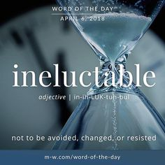 Ineluctable: not to be avoided, changed, or resisted Unusual Words, Weird Words, Rare Words, Unique Words, Beautiful Words, Fancy Words, Big Words, Words To Use, Great Words
