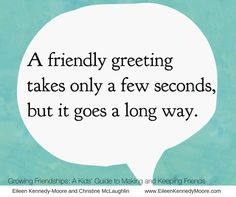 A friendly greeting takes only a few seconds, but it goes a long way.   Growing Friendships   Parenting   Kids' Friendship Advice Book