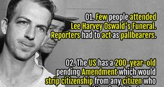 37. Few people attended Lee Harvey Oswald's Funeral. Reporters had to act as pallbearers.