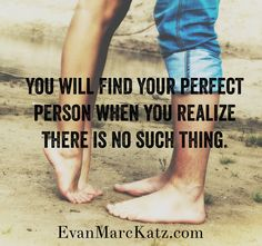 You will find your perfect person when you realize there is no such thing. Giving Up On Life, Dating Coach, When You Realize, Your Perfect, How I Feel, Dating Advice, Never Give Up, Personal Trainer, Qoutes