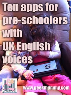 10 apps for pre-schoolers with UK English voices (accents) from www.geekmummy.com