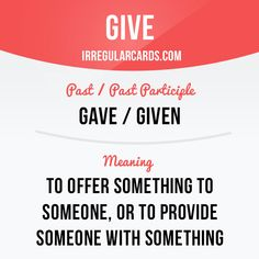 """""""Give"""" means to offer something to someone, or to provide someone with something. Example: It was a really special moment when I gave her an engagement ring. #irregularverbs #englishverbs #verbs #english #englishlanguage #learnenglish #studyenglish #language #vocabulary #dictionary #efl #esl #tesl #tefl #toefl #ielts #toeic #give #offer #provide"""