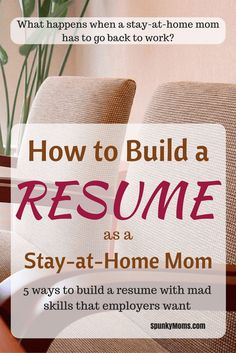 What happens when a stay-at-home mom has to go back to work? Here are 5 ways for a SAHM to build a resume.