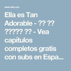 Ella es Tan Adorable - 내겐 너무 사랑스러운 그녀 - Vea capítulos completos gratis con subs en Español - Corea del Sur - Series de TV - Viki