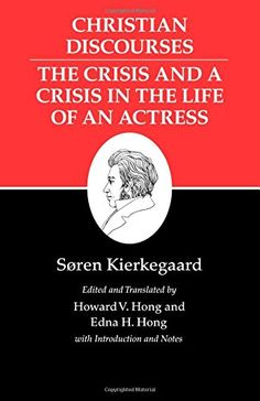 Kierkegaard's Writings, XVII: Christian Discourses: The Crisis and a Crisis in the Life of an Actress.