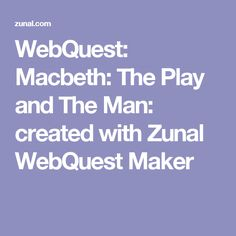WebQuest: Macbeth: The Play and The Man: created with Zunal WebQuest Maker