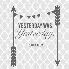 Yesterday was yesterday