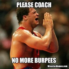 Please Coach No more burpees - wrestlermemes