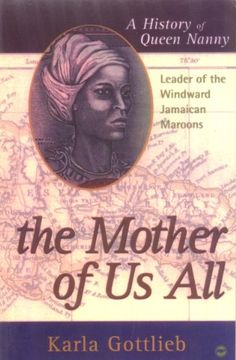 The Mother of Us All: A History of Queen Nanny, Leader of the Windward Jamaican Maroons by Karla Lewis Gottlieb,http://www.amazon.com/dp/0865435650/ref=cm_sw_r_pi_dp_2.QCsb05RV15ACKH