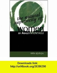 The Natural Superiority of Women (9780761989820) Ashley Montagu , ISBN-10: 076198982X  , ISBN-13: 978-0761989820 ,  , tutorials , pdf , ebook , torrent , downloads , rapidshare , filesonic , hotfile , megaupload , fileserve