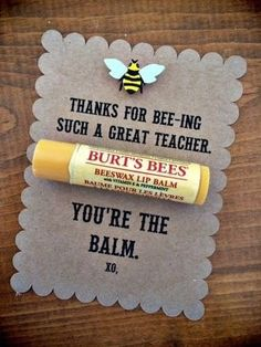 "Burt's Bees Teacher Appreciation Gift Idea ""Thanks for BEE-ing such a great teacher. You're the BALM!"" Great for the holidays or teacher appreciation! Teacher Valentine, Valentines Diy, Valentine Day Gifts, Birthday Gift For Teacher, Valentines Goodie Bags, Valentine Sayings, Valentine Gift Baskets, Goody Bags, Friend Birthday"