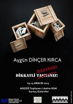 Dikkatli İzleyiniz! Aygün Dinçer Kırca MSGSÜ Tophane-i Amire KSM Sarnıç Galeriler 3 - 15 Aralık 2013