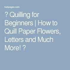 ★ Quilling for Beginners   How to Quill Paper Flowers, Letters and Much More! ★