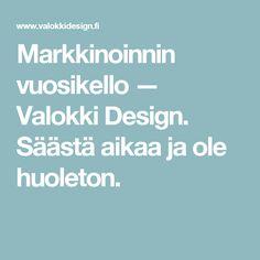 Markkinoinnin vuosikello — Valokki Design. Säästä aikaa ja ole huoleton.