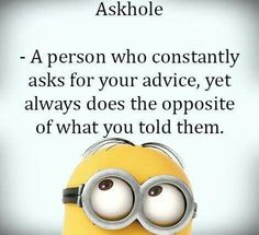 Askhole... Oh yes, I know a few of these people