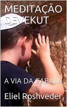 MEDITAÇÃO DEVEKUT: A VIA DA CABALA por Eliel Roshveder https://www.amazon.com.br/dp/B01C1OJ1PM/ref=cm_sw_r_pi_dp_x_auFRyb0RX54KC