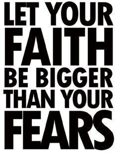 faith>fear!!1 yesssssss
