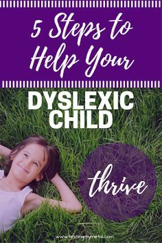 5 Steps You Should Take to Help Your Dyslexic Child Thrive- If you are a parent of a dyslexic child, read this! #dyslexia #dyslexiaawareness