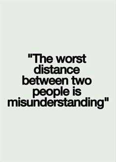 The worst distance between two people is Mïsunderstanding! Gøød Mørning!