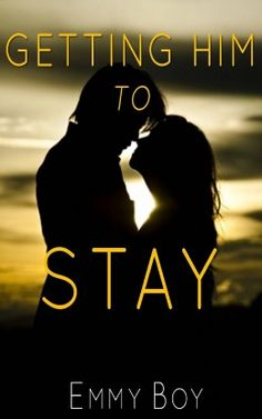 Getting Him to Stay by Emmy Boy. Get a man to commit to you. Know what a man wants from you even without him saying it.  Find out how to make a man stay. Get it on Amazon Kindle or Smashwords today...