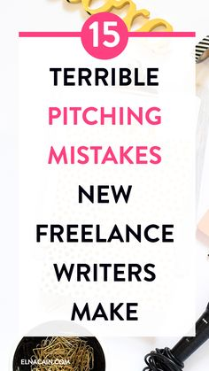 15 Terrible Pitching Mistakes New Freelance Writers Often Make