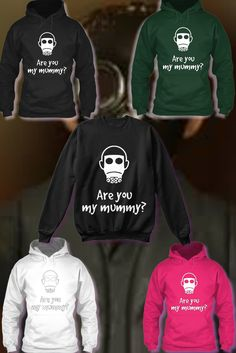 Are you my mummy ? Dr Who style hoodies & sweatshirt . Get them before it's too late.