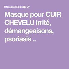 Masque pour CUIR CHEVELU irrité, démangeaisons, psoriasis ..