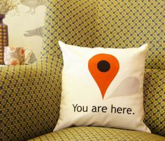 You Are Here Pillow by Twisted Twee // just in case you forgot where you were while at home on your couch... Haha... Design with a sense of humour! #productdesign