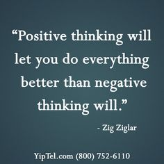 """""""#Positive #thinking will let you do everything better than #negative thinking will."""" ~ Zig Ziglar #truth #wordsofwisdom #quote #quoteoftheday #YipTel #Phone #VOIP #Internet #Video #mobility #national #communication #HIPAA"""