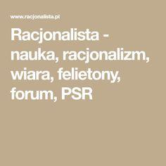 Racjonalista - nauka, racjonalizm, wiara, felietony, forum, PSR