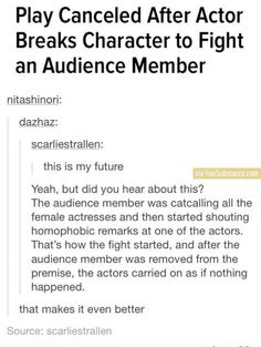Actor breaks character to argue with audience member and defend actors and actresses.