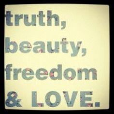 Truth , beauty , freedom & love
