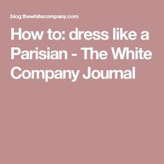 How to: dress like a Parisian - The White Company Journal